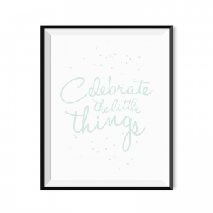 Celebrate the little things - plakat