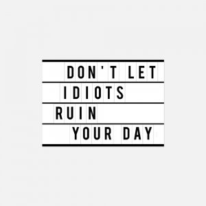 Dont'let idiots ruin your day - plakat poziomy