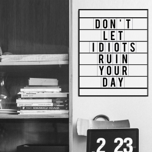 Dont'let idiots ruin your day - plakat pionowy