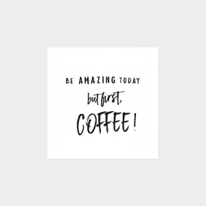 Kartka - Be amazing today but first coffee