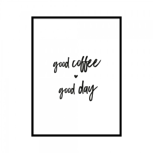 Good day good coffee - plakat