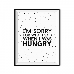 I'm sorry for what I said when I was hungry - plakat