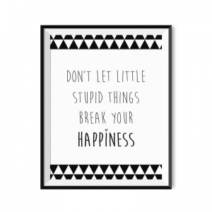 Don't let little stupid things break your happiness - plakat